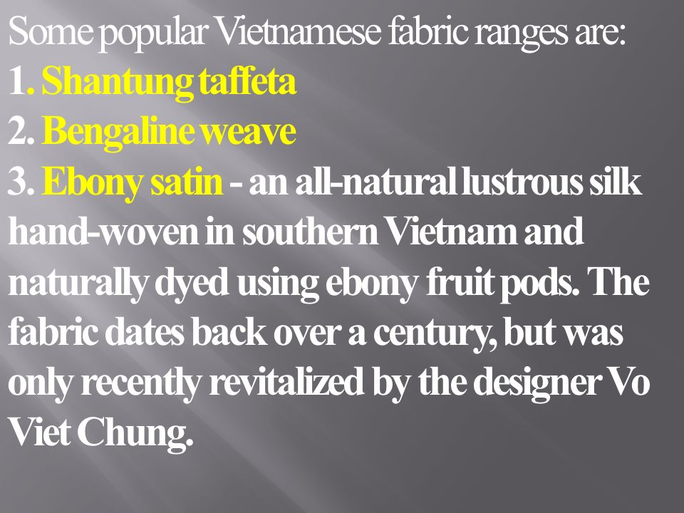 Some popular Vietnamese fabric ranges are:
