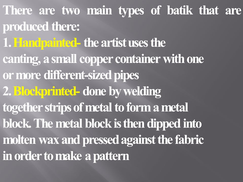 There are two main types of batik that are produced there: