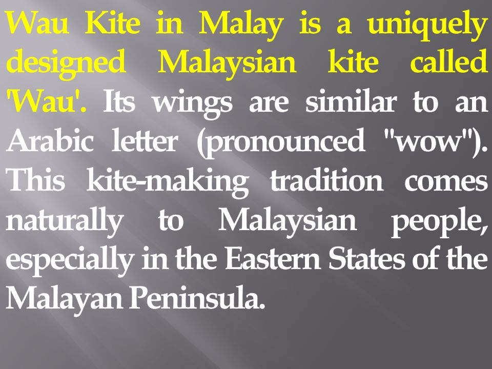 Wau Kite in Malay is a uniquely designed Malaysian kite called Wau