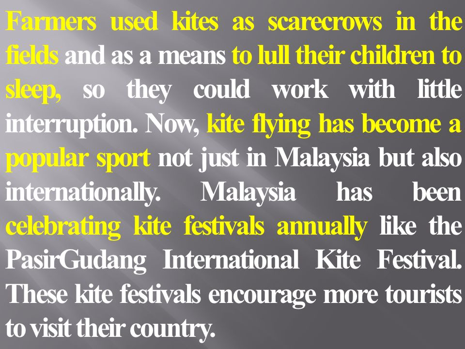 Farmers used kites as scarecrows in the fields and as a means to lull their children to sleep, so they could work with little interruption.