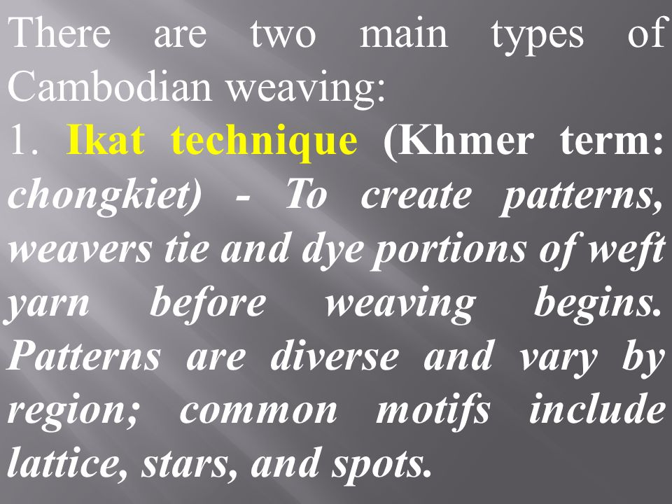 There are two main types of Cambodian weaving: