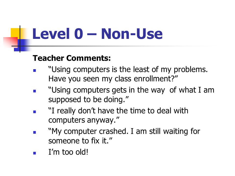 Level 0 – Non-Use Teacher Comments: