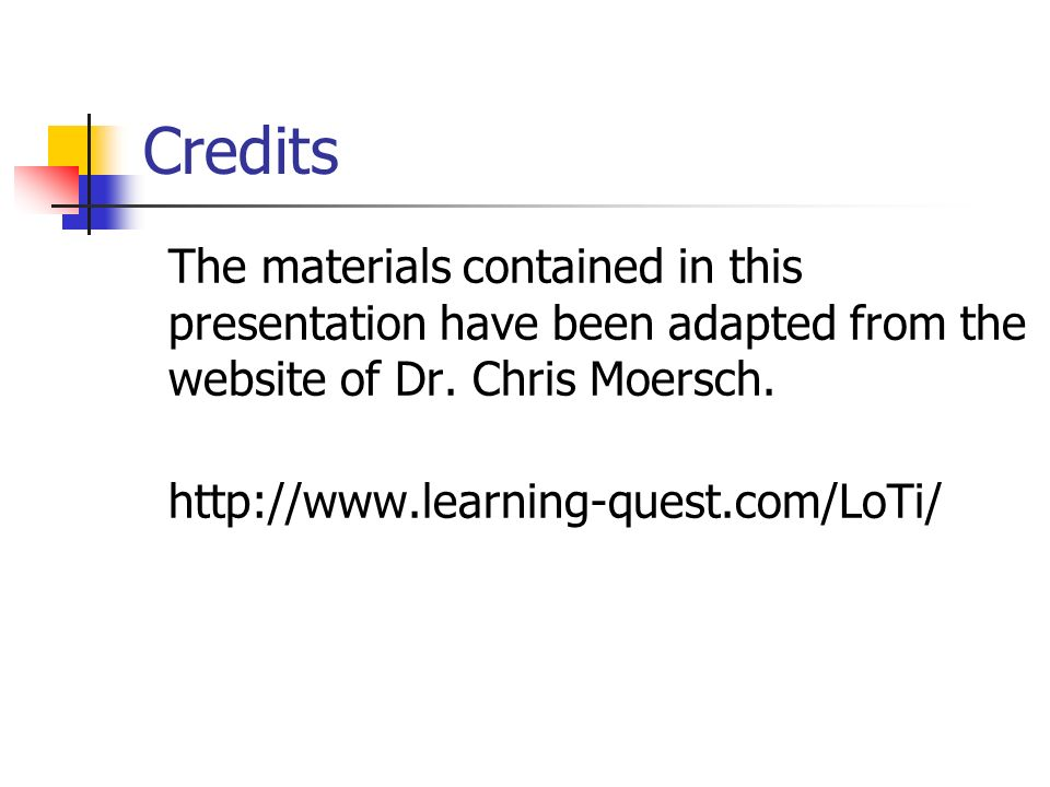 Credits The materials contained in this presentation have been adapted from the website of Dr. Chris Moersch.