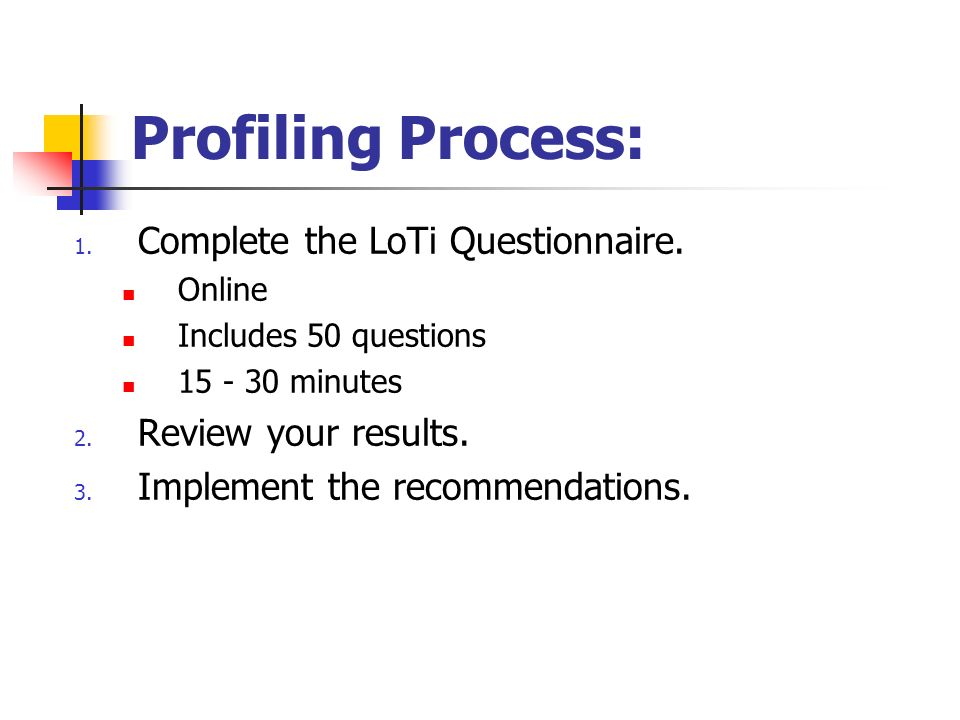 Profiling Process: Complete the LoTi Questionnaire.