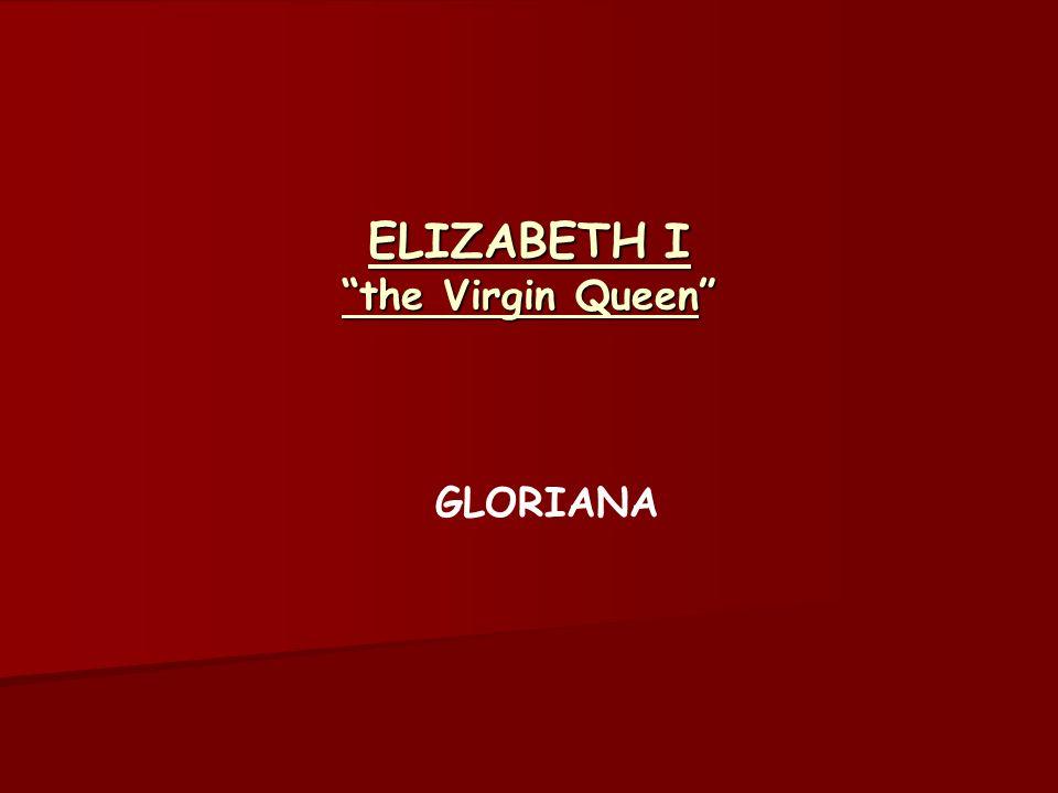 ELIZABETH I the Virgin Queen