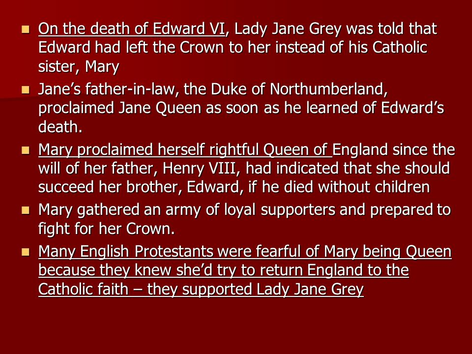 On the death of Edward VI, Lady Jane Grey was told that Edward had left the Crown to her instead of his Catholic sister, Mary