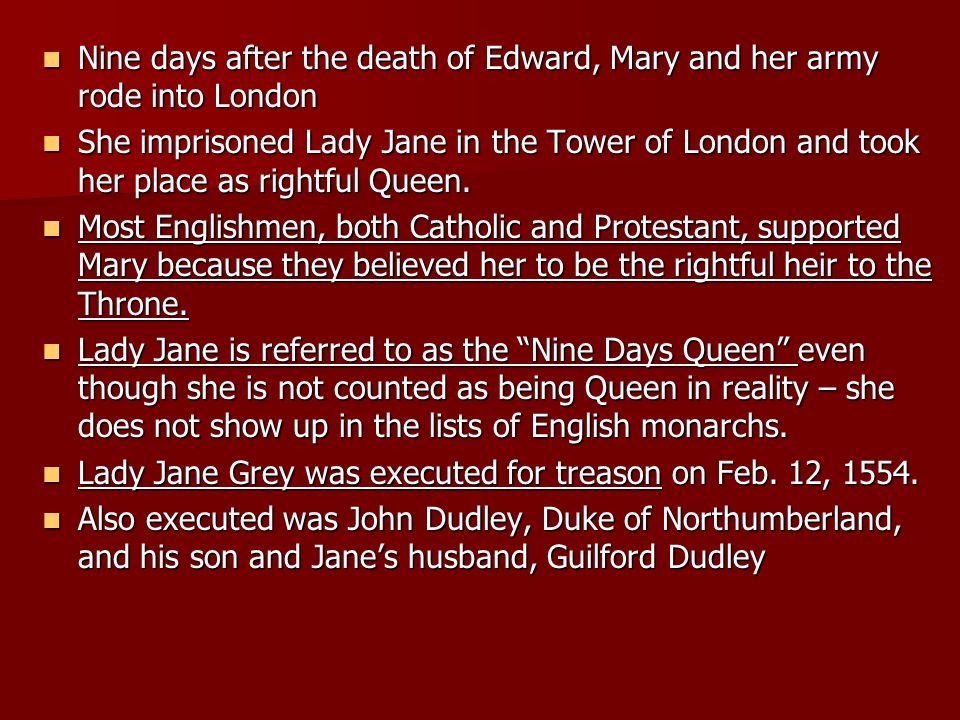 Nine days after the death of Edward, Mary and her army rode into London