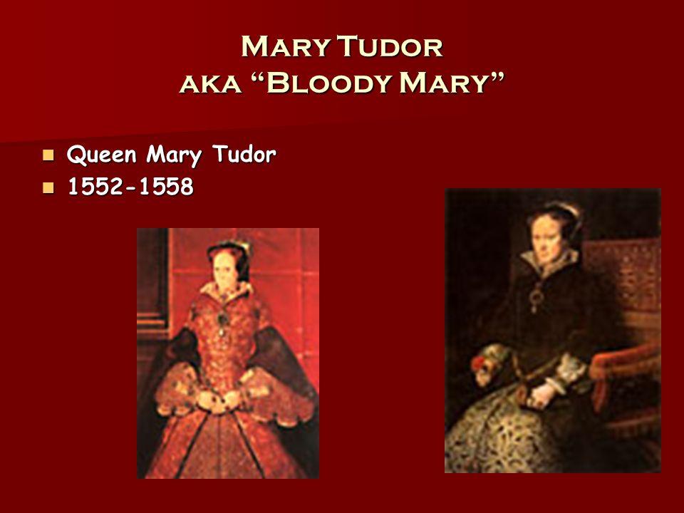 Mary Tudor aka Bloody Mary