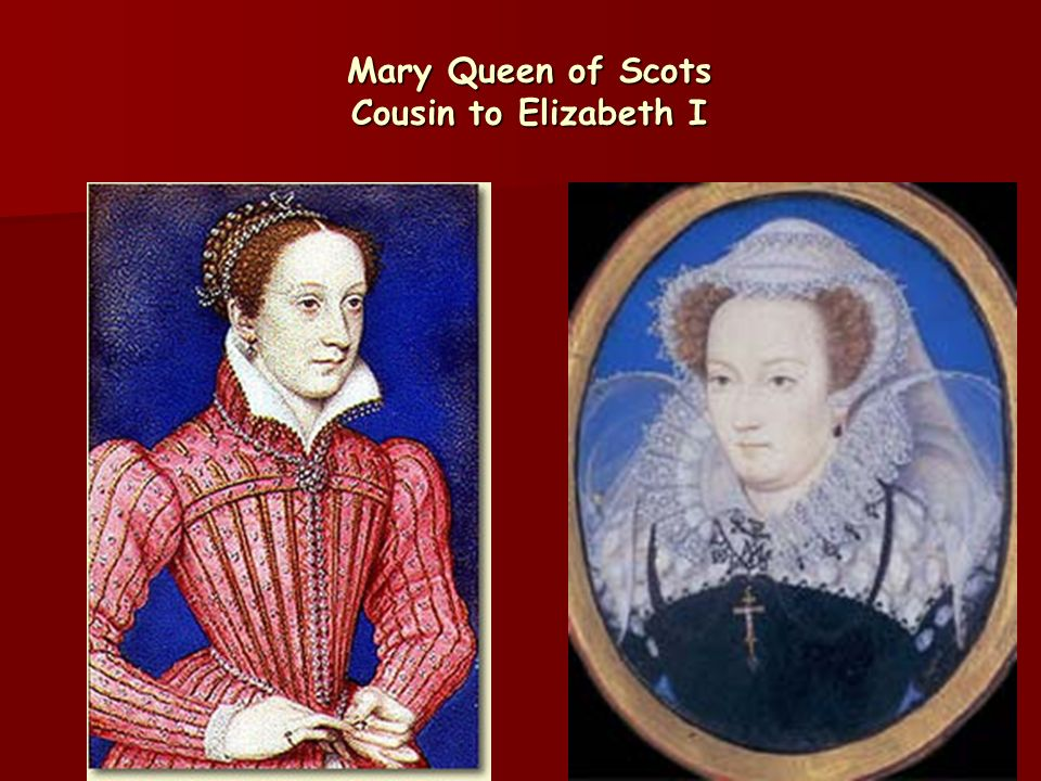 Mary Queen of Scots Cousin to Elizabeth I