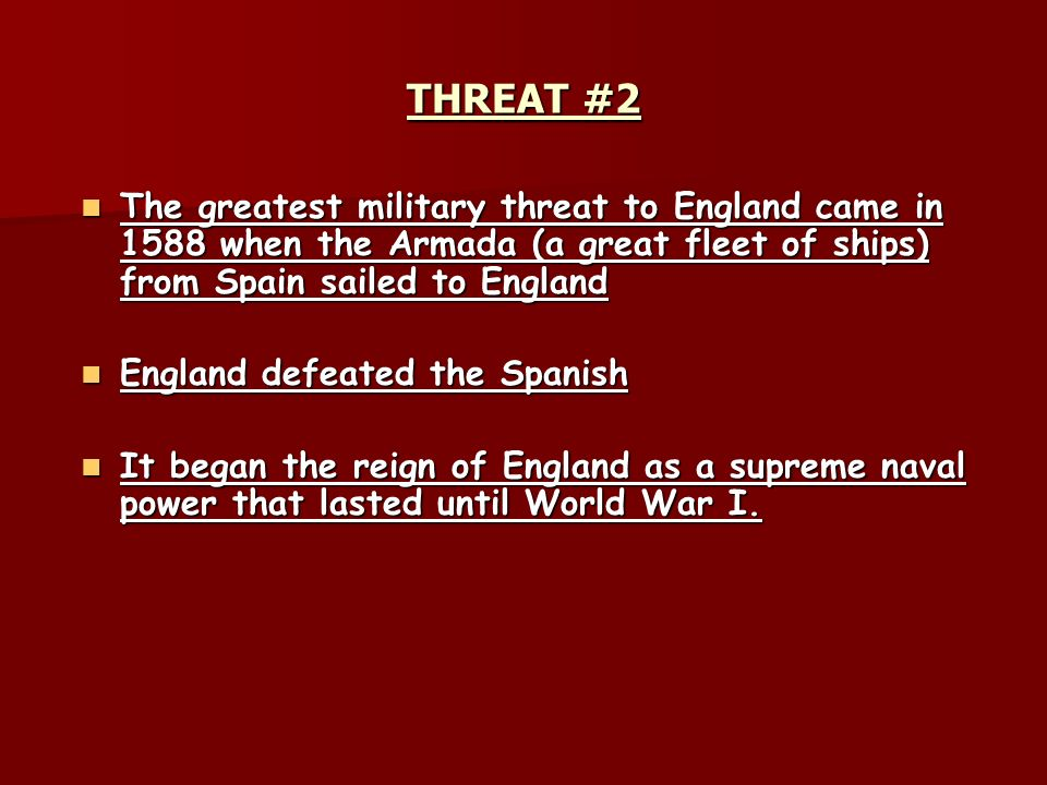 THREAT #2 The greatest military threat to England came in 1588 when the Armada (a great fleet of ships) from Spain sailed to England.
