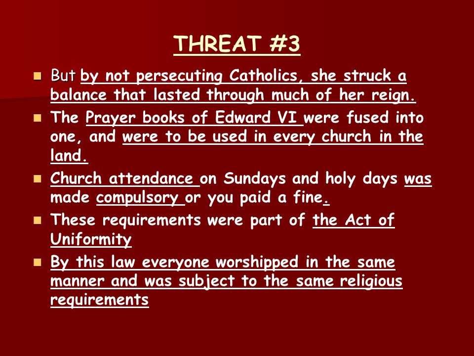 THREAT #3 But by not persecuting Catholics, she struck a balance that lasted through much of her reign.