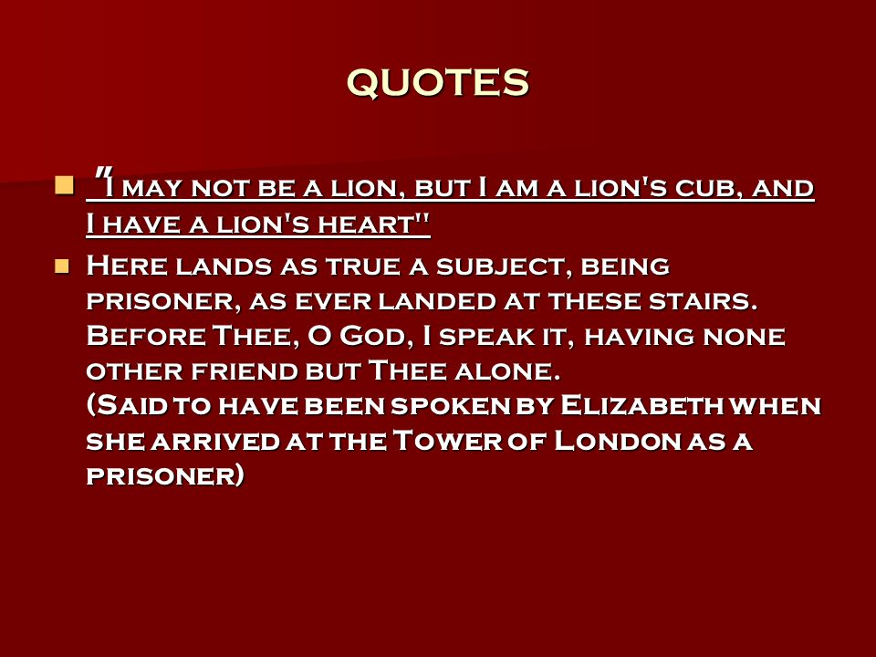 QUOTES I may not be a lion, but I am a lion s cub, and I have a lion s heart
