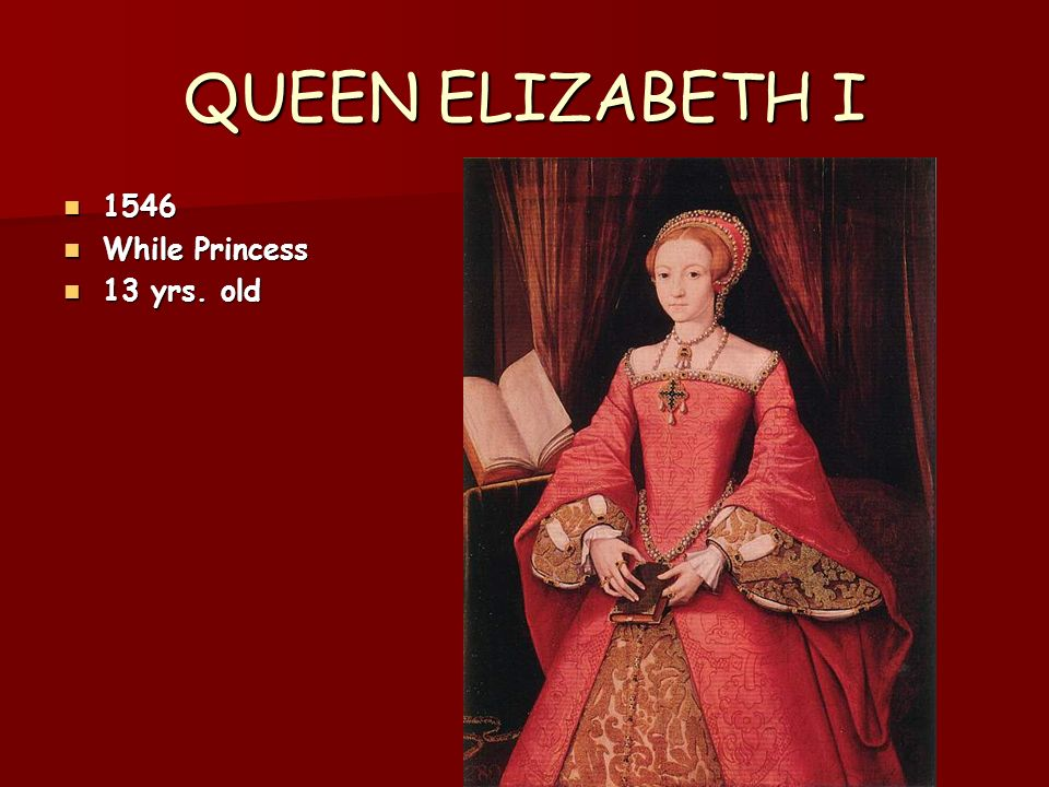 QUEEN ELIZABETH I 1546 While Princess 13 yrs. old