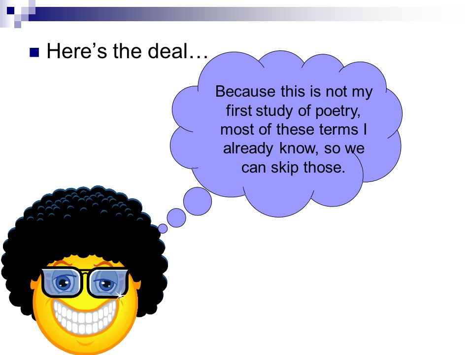Here's the deal… Because this is not my first study of poetry, most of these terms I already know, so we can skip those.