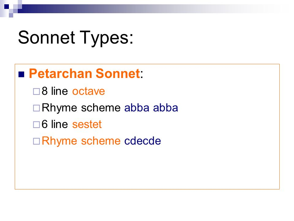 Sonnet Types: Petarchan Sonnet: 8 line octave Rhyme scheme abba abba