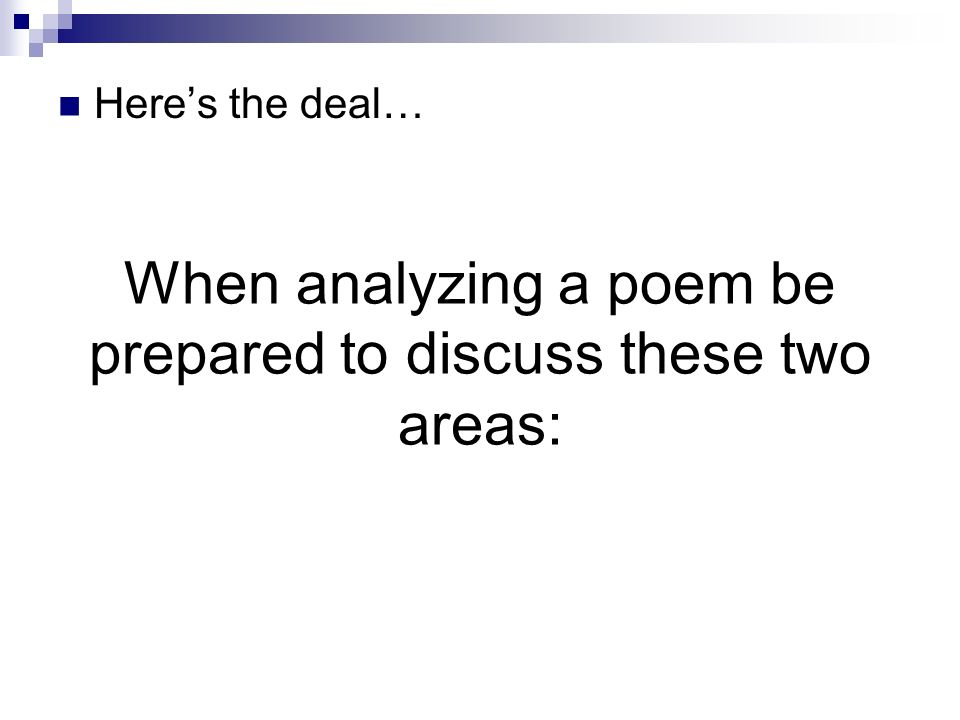 When analyzing a poem be prepared to discuss these two areas: