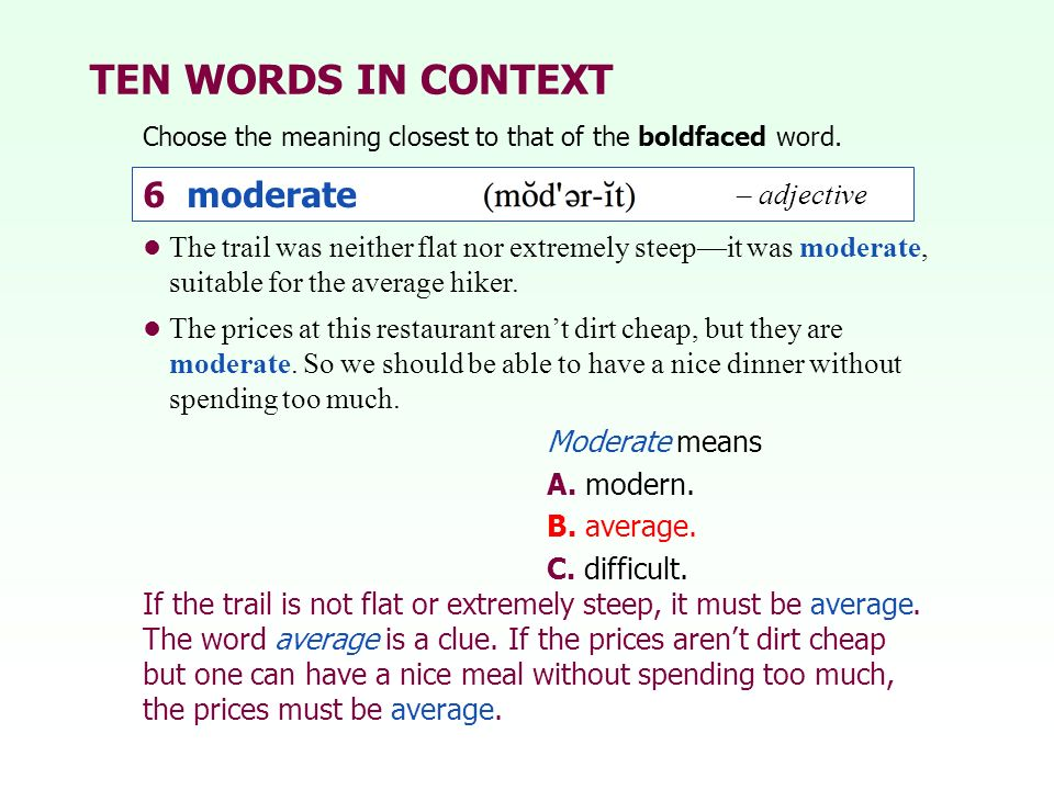 TEN WORDS IN CONTEXT 6 moderate – adjective