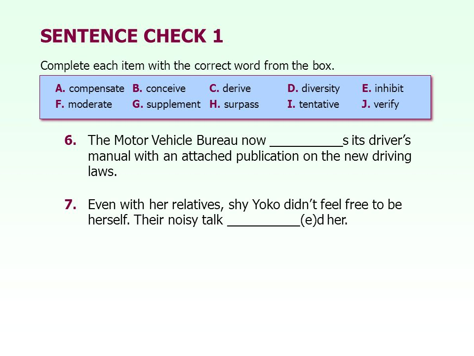 SENTENCE CHECK 1 Complete each item with the correct word from the box. A. compensate B. conceive C. derive.