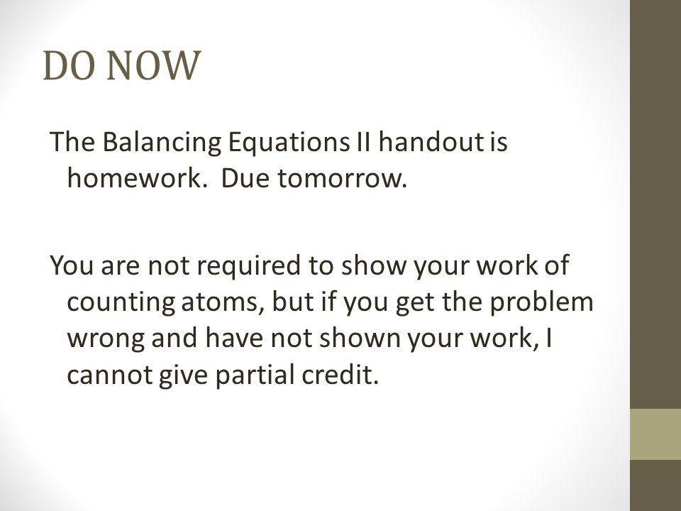 DO NOW The Balancing Equations II handout is homework. Due tomorrow.