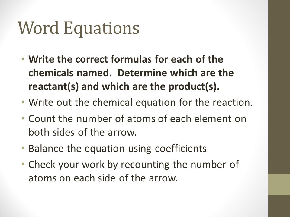 Word Equations Write the correct formulas for each of the chemicals named. Determine which are the reactant(s) and which are the product(s).
