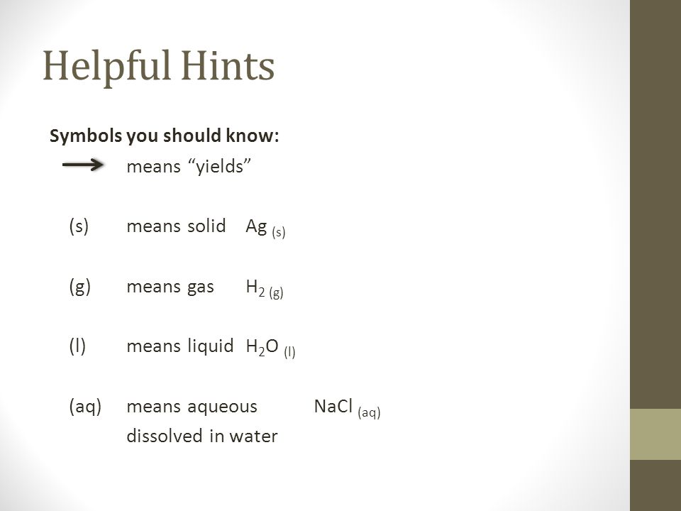 Helpful Hints Symbols you should know: means yields