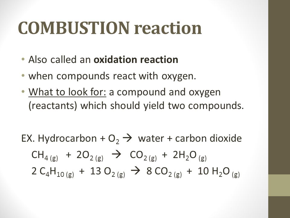 COMBUSTION reaction Also called an oxidation reaction
