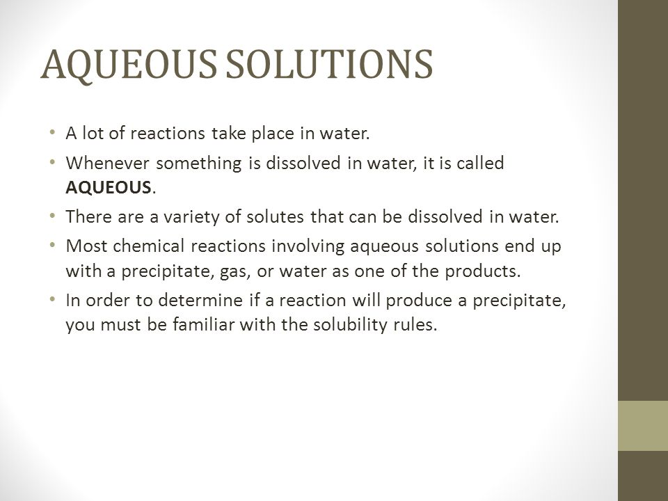 AQUEOUS SOLUTIONS A lot of reactions take place in water.