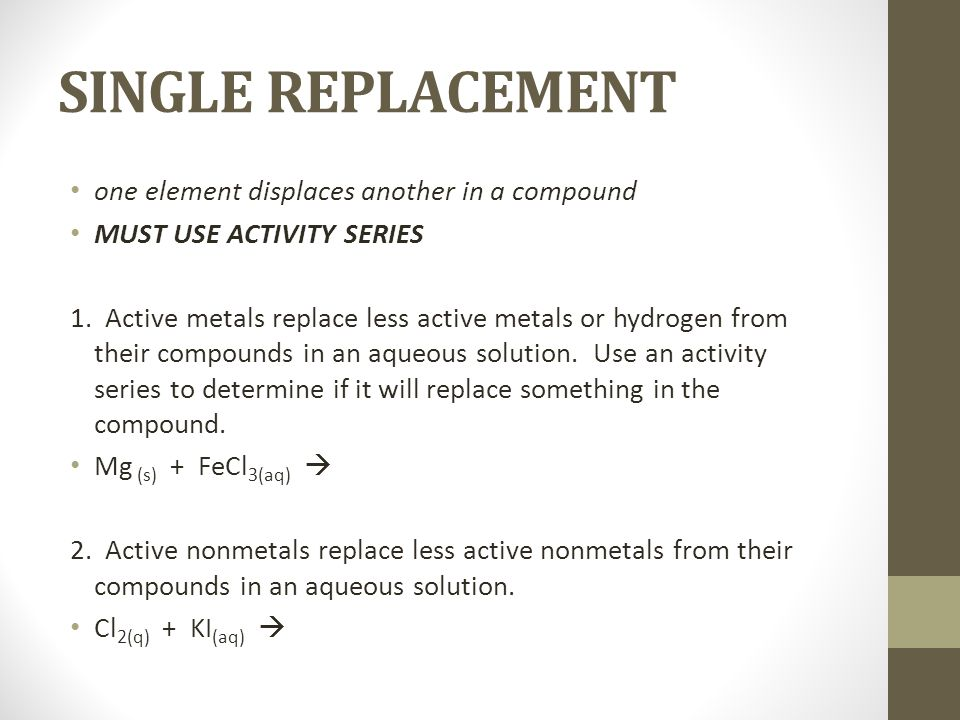 SINGLE REPLACEMENT one element displaces another in a compound
