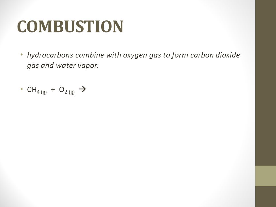 COMBUSTION hydrocarbons combine with oxygen gas to form carbon dioxide gas and water vapor.