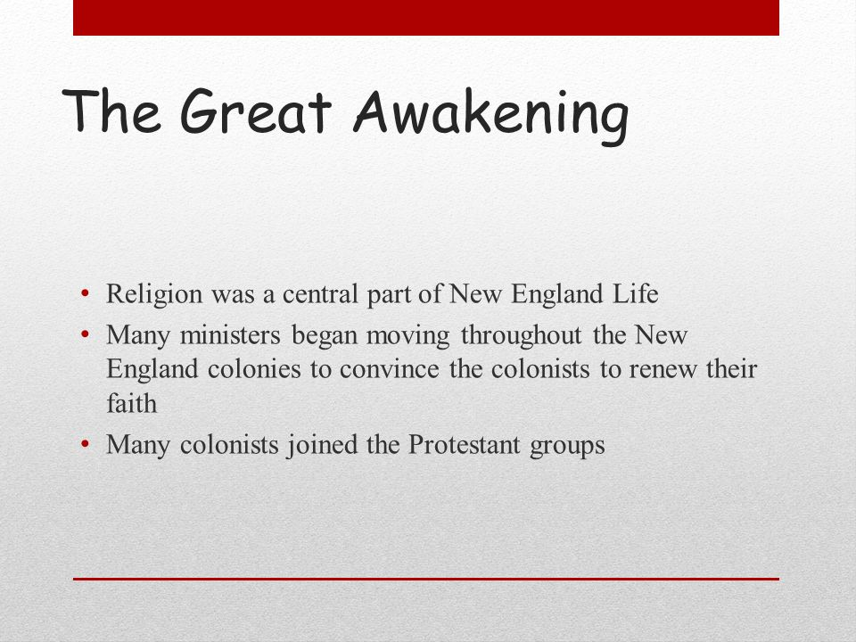 The Great Awakening Religion was a central part of New England Life