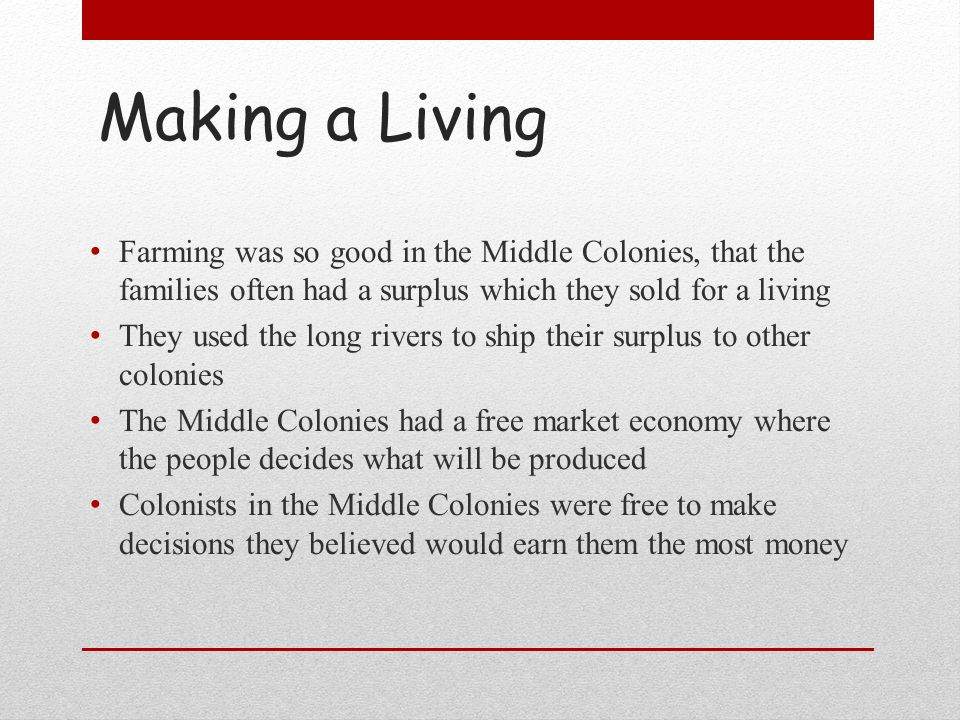 Making a Living Farming was so good in the Middle Colonies, that the families often had a surplus which they sold for a living.