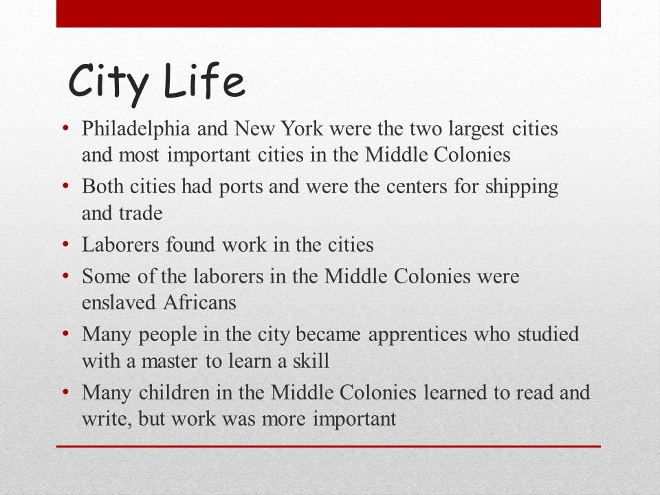 City Life Philadelphia and New York were the two largest cities and most important cities in the Middle Colonies.