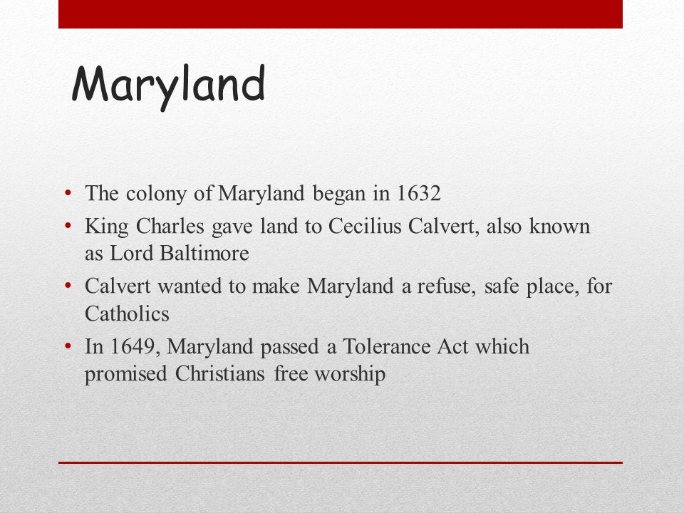 Maryland The colony of Maryland began in 1632