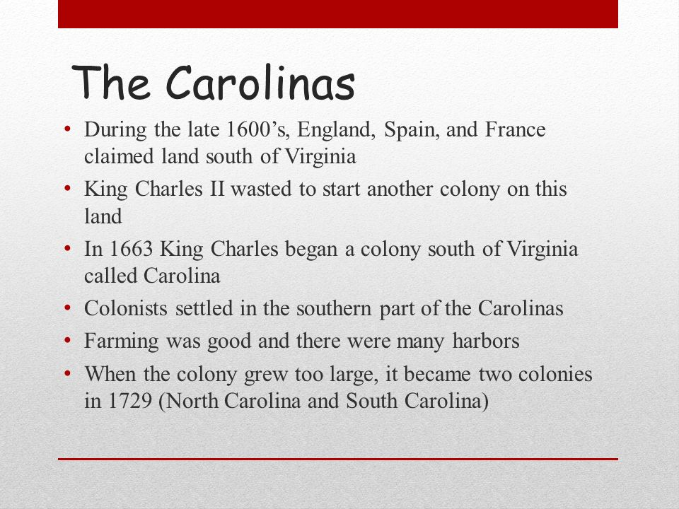The Carolinas During the late 1600's, England, Spain, and France claimed land south of Virginia.
