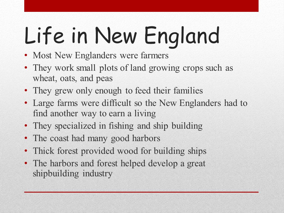 Life in New England Most New Englanders were farmers