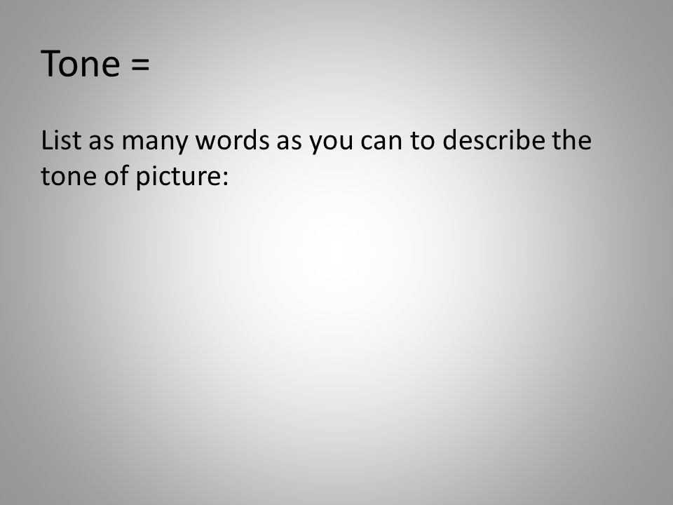 Tone = List as many words as you can to describe the tone of picture: