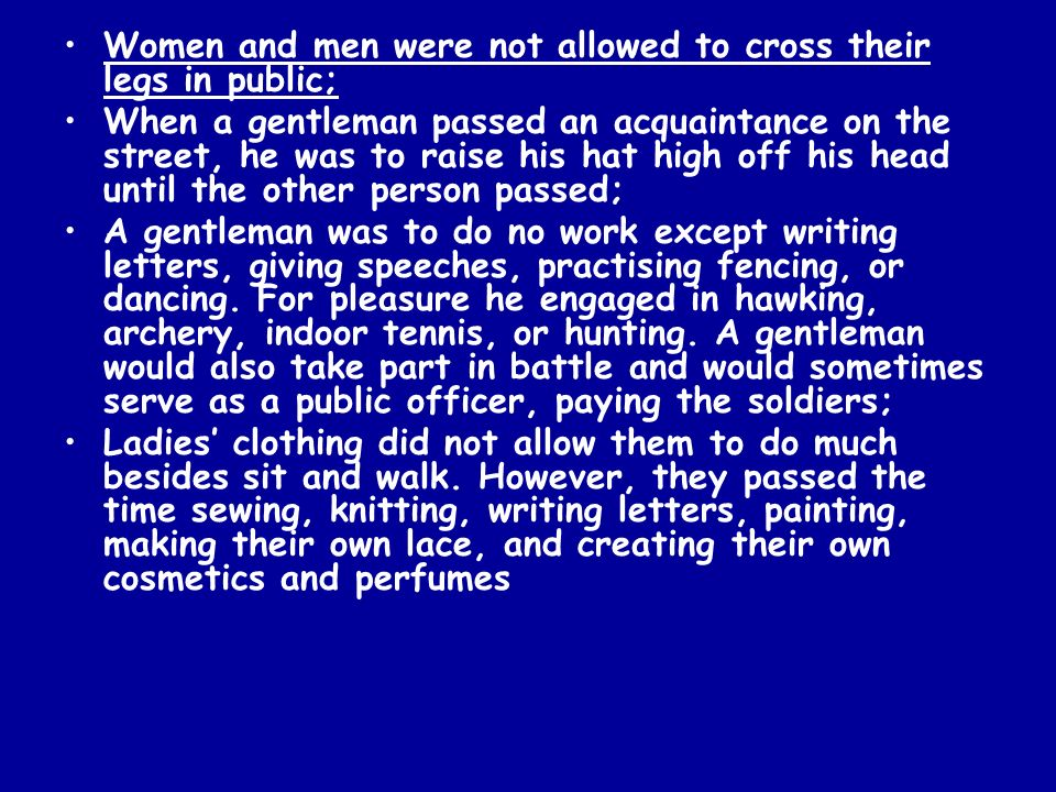 Women and men were not allowed to cross their legs in public;