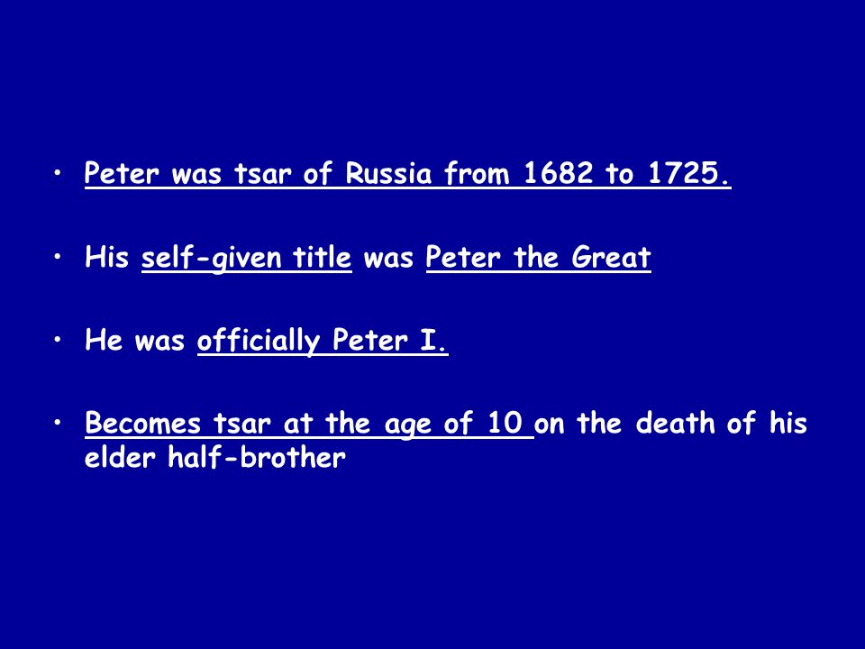 Peter was tsar of Russia from 1682 to 1725.