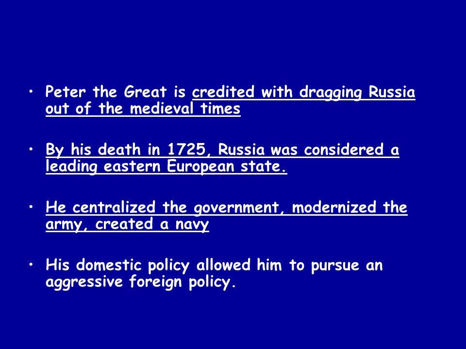 Peter the Great is credited with dragging Russia out of the medieval times