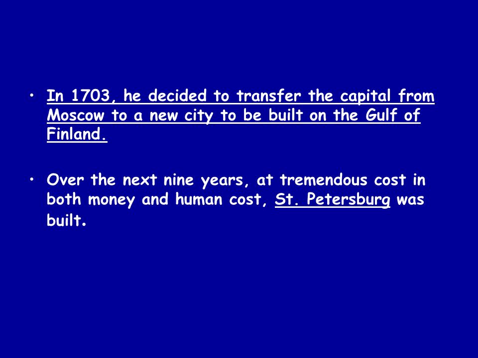 In 1703, he decided to transfer the capital from Moscow to a new city to be built on the Gulf of Finland.
