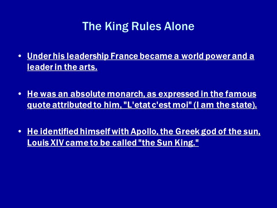 The King Rules Alone Under his leadership France became a world power and a leader in the arts.