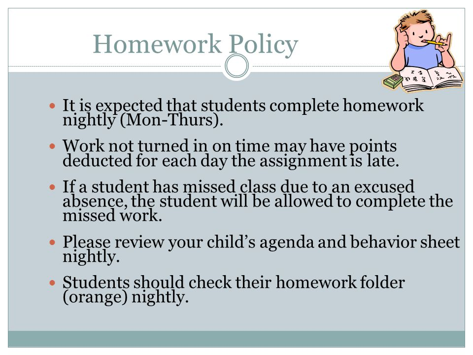 Homework Policy It is expected that students complete homework nightly (Mon-Thurs).