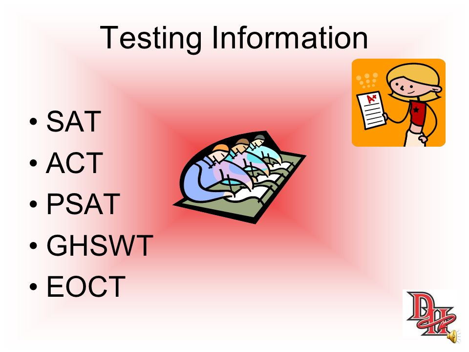 Testing Information SAT ACT PSAT GHSWT EOCT