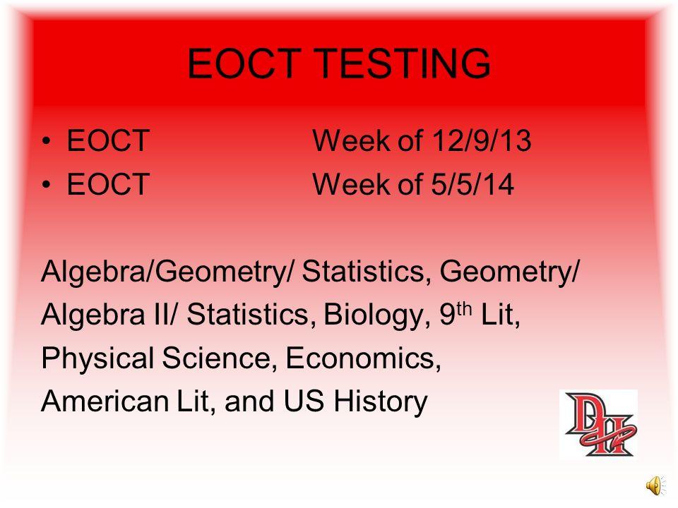 EOCT TESTING EOCT Week of 12/9/13 EOCT Week of 5/5/14