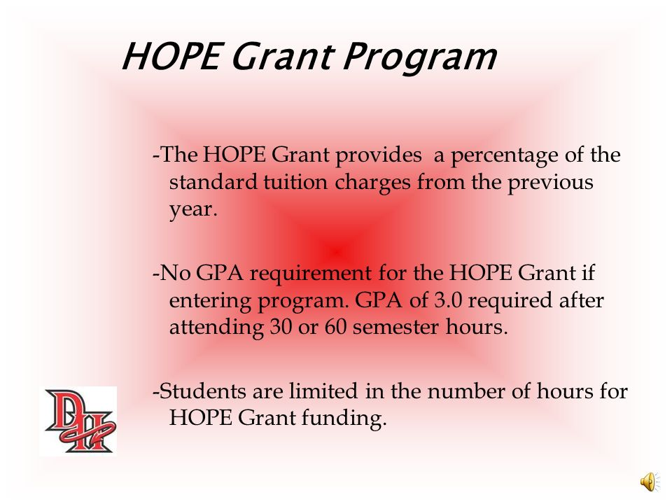 HOPE Grant Program -The HOPE Grant provides a percentage of the standard tuition charges from the previous year.
