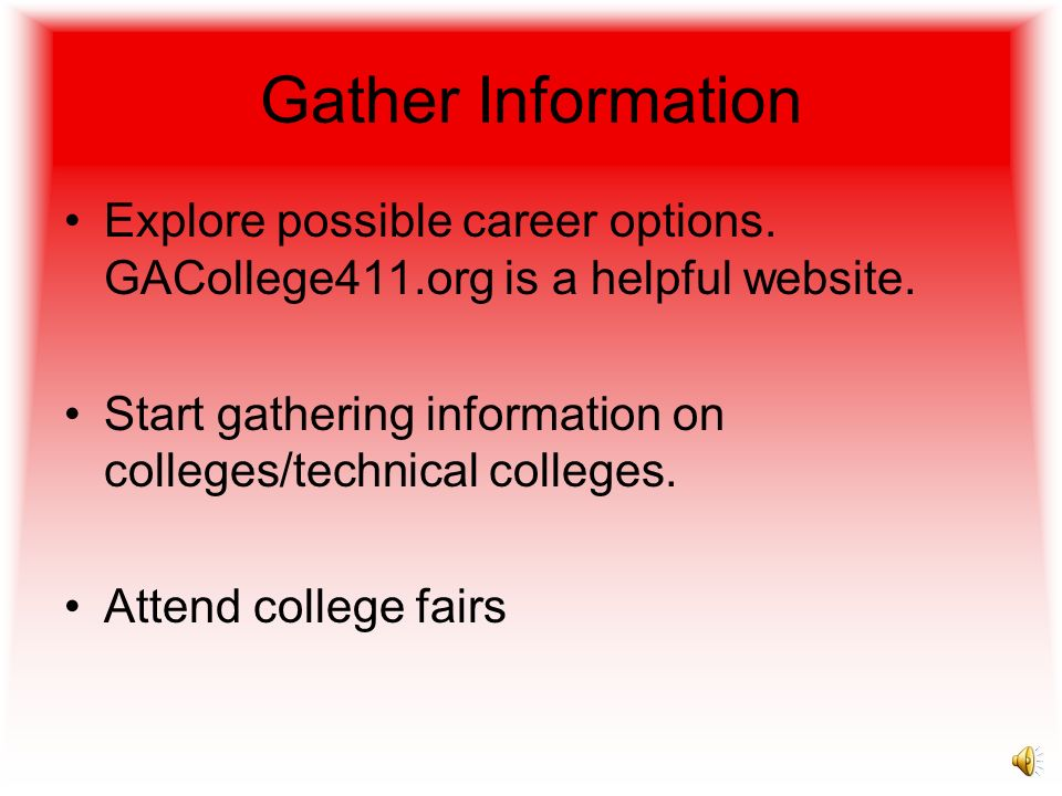 Gather Information Explore possible career options. GACollege411.org is a helpful website.