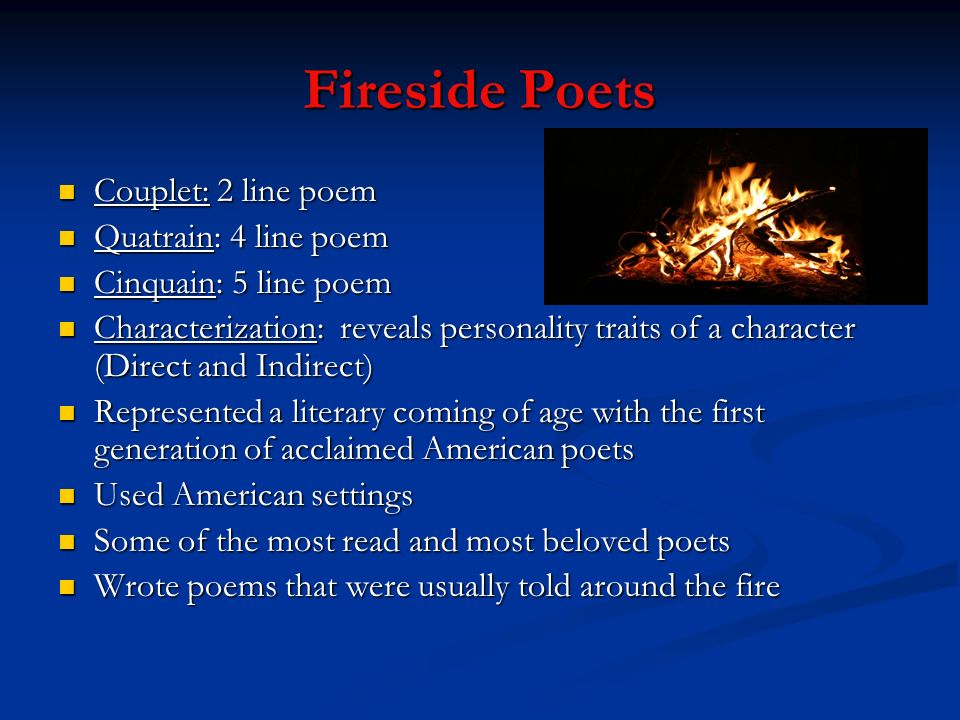 Fireside Poets Couplet: 2 line poem Quatrain: 4 line poem