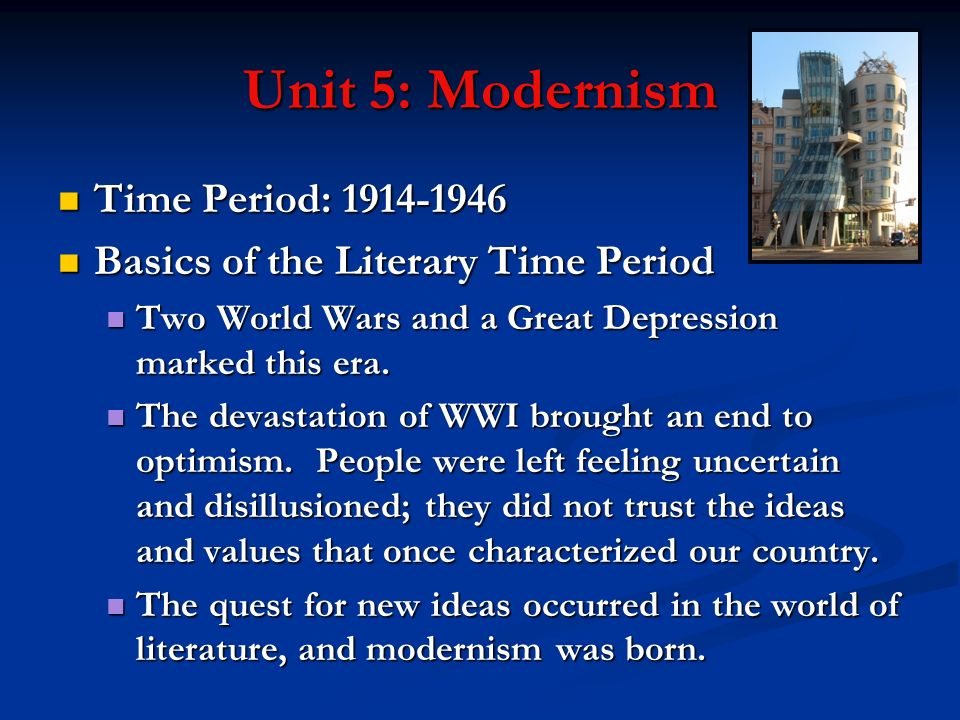 Unit 5: Modernism Time Period: 1914-1946