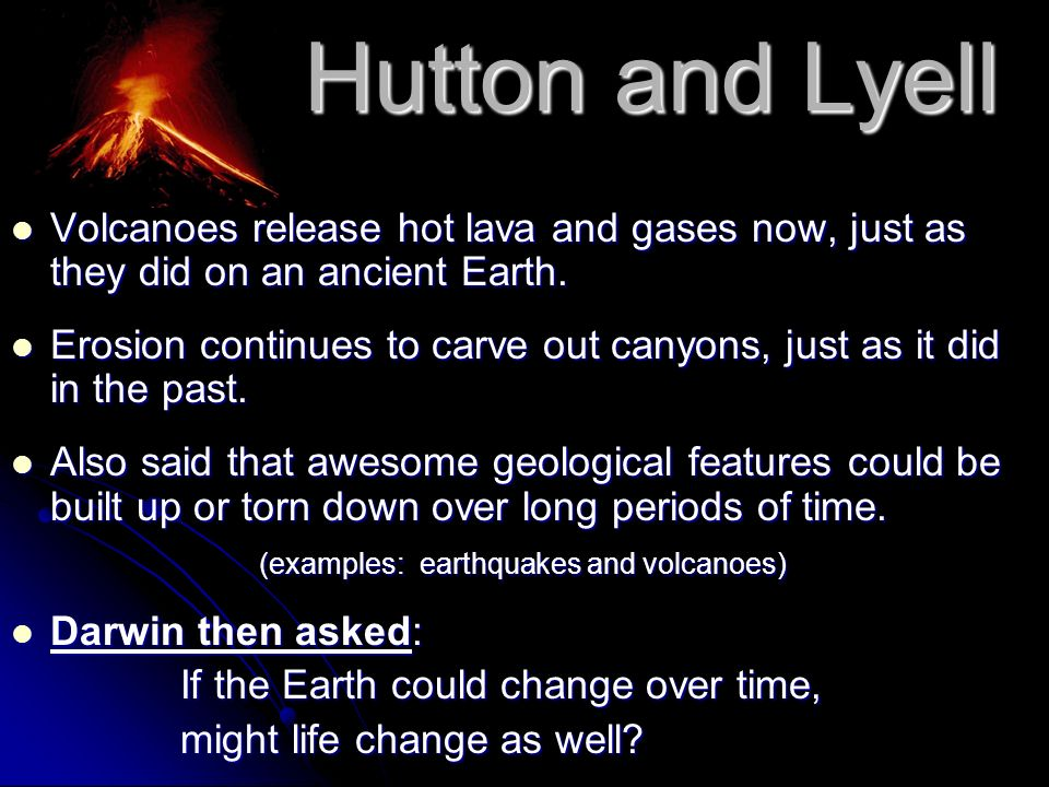 Hutton and LyellVolcanoes release hot lava and gases now, just as they did on an ancient Earth.