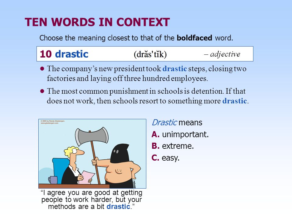 TEN WORDS IN CONTEXT 10 drastic – adjective